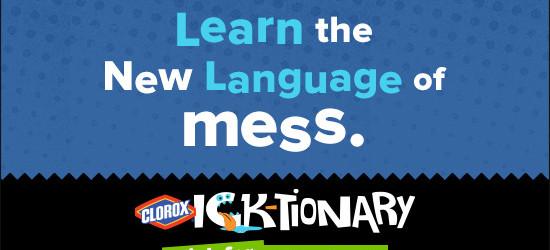 Clorox Ick-tionary – Naming Life's Biggest Messes
