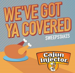 Cajun Injector We've Got Ya Covered Thanksgiving Sweepstakes